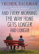 Cover-Bild zu Backman, Fredrik: And Every Morning the Way Home Gets Longer and Longer (eBook)