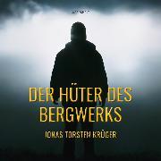 Cover-Bild zu Krüger, Jonas Torsten: Der Hüter des Bergwerks (Audio Download)