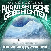 Cover-Bild zu Döring, Oliver: Phantastische Geschichten, Berge des Wahnsinns, Teil 1 (Audio Download)