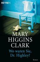 Cover-Bild zu Higgins Clark, Mary: Wo waren Sie, Dr. Highley?