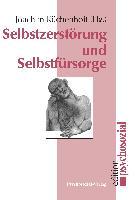 Cover-Bild zu Küchenhoff, Joachim (Hrsg.): Selbstzerstörung und Selbstfürsorge