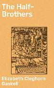 Cover-Bild zu Gaskell, Elizabeth Cleghorn: The Half-Brothers (eBook)