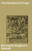 Cover-Bild zu Gaskell, Elizabeth Cleghorn: The Moorland Cottage (eBook)