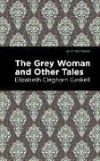 Cover-Bild zu Gaskell, Elizabeth Cleghorn: The Grey Woman and Other Tales (eBook)