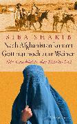 Cover-Bild zu Shakib, Siba: Nach Afghanistan kommt Gott nur noch zum Weinen (eBook)