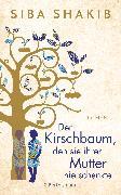 Cover-Bild zu Shakib, Siba: Der Kirschbaum, den sie ihrer Mutter nie schenkte (eBook)