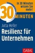 Cover-Bild zu Heller, Jutta: 30 Minuten Resilienz für Unternehmen