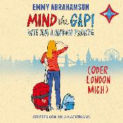 Cover-Bild zu Abrahamson, Emmy: Mind the Gap! - Wie ich London packte (oder London mich) (Audio Download)