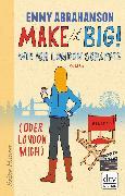 Cover-Bild zu Abrahamson, Emmy: Make it Big!, Wie ich London schaffte (oder London mich) (eBook)