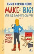 Cover-Bild zu Abrahamson, Emmy: Make it Big!, Wie ich London schaffte (oder London mich)