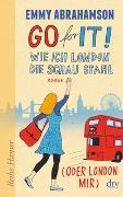 Cover-Bild zu Abrahamson, Emmy: Go for It!, Wie ich London die Schau stahl (oder London mir)