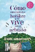 Cover-Bild zu Abrahamson, Emmy: Cómo enamorarte de un hombre que vive debajo de un arbusto (eBook)