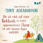 Cover-Bild zu Abrahamson, Emmy: Wie ich mich auf einer Parkbank in einen ungewaschenen Mann mit sehr braunen Augen verliebte (Audio Download)