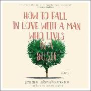 Cover-Bild zu Abrahamson, Emmy: How to Fall in Love with a Man Who Lives in a Bush