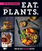 Cover-Bild zu Dusy, Tanja: Eat. Plants. - Heftig vegetarisch