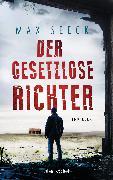 Cover-Bild zu Seeck, Max: Der gesetzlose Richter (eBook)