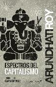 Cover-Bild zu Roy, Arundhati: Espectros del capitalismo (eBook)