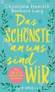 Cover-Bild zu Hastrich, Christiane: Das Schönste an uns sind wir (eBook)