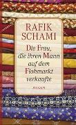 Cover-Bild zu Schami, Rafik: Die Frau, die ihren Mann auf dem Flohmarkt verkaufte