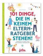 Cover-Bild zu 101 Dinge, die in keinem Elternratgeber stehen