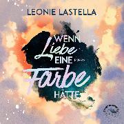 Cover-Bild zu Lastella, Leonie: Wenn Liebe eine Farbe hätte (Ungekürzt) (Audio Download)