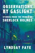 Cover-Bild zu Faye, Lyndsay: Observations by Gaslight: Stories from the World of Sherlock Holmes (eBook)