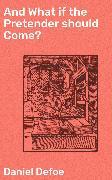 Cover-Bild zu Defoe, Daniel: And What if the Pretender should Come? (eBook)