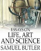 Cover-Bild zu Butler, Samuel: Essays on Life, Art and Science (eBook)