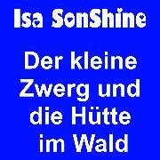 Cover-Bild zu SonShine, Isa: Der kleine Zwerg und die Hütte im Wald (Audio Download)