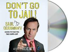 Cover-Bild zu Goodman, Saul: Don't Go to Jail!: Saul Goodman's Guide to Keeping the Cuffs Off