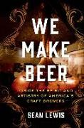 Cover-Bild zu Lewis, Sean: We Make Beer: Inside the Spirit and Artistry of America's Craft Brewers