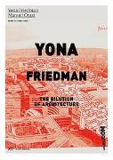 Cover-Bild zu Friedman, Yona: Yona Friedman. The Dilution of Architecture