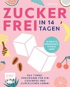 Cover-Bild zu Riederle, Felicitas: Zuckerfrei in 14 Tagen - Das Turbo-Programm für ein gesundes und glückliches Leben!