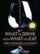 Cover-Bild zu Page, Karen: What to Drink with What You Eat: The Definitive Guide to Pairing Food with Wine, Beer, Spirits, Coffee, Tea - Even Water - Based on Expert Advice from