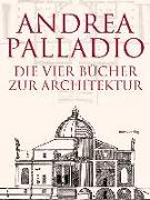 Cover-Bild zu Die Vier Bücher zur Architektur - Neu übersetzt, im Originalformat von 1570 von Palladio, Andrea