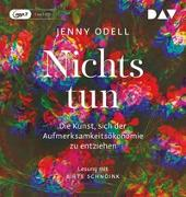 Cover-Bild zu Nichts tun - Oder die Kunst, sich der Aufmerksamkeitsökonomie zu entziehen von Odell, Jenny