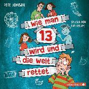 Cover-Bild zu Wie man 13 wird und die Welt rettet (Wie man 13 wird 3) (Audio Download) von Johnson, Pete