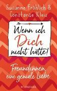 Cover-Bild zu Fröhlich, Susanne: Wenn ich Dich nicht hätte! Freundinnen, eine geniale Liebe (eBook)