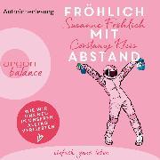 Cover-Bild zu Kleis, Constanze: Fröhlich mit Abstand - Wie wir uns neu in unseren Alltag verliebten (Gekürzte Autorinnenlesung) (Audio Download)