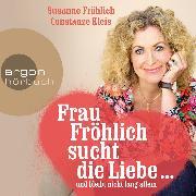 Cover-Bild zu Kleis, Constanze: Frau Fröhlich sucht die Liebe ... und bleibt nicht lang allein (Audio Download)