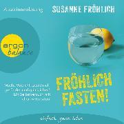 Cover-Bild zu Fröhlich, Susanne: Fröhlich Fasten! - Macht Verzicht tatsächlich gesünder und glücklicher? Ein Selbstversuch mit allen Antworten! (Autorinnenlesung) (Audio Download)