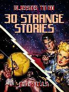 Cover-Bild zu 30 Strange Stories (eBook) von Wells, H. G.