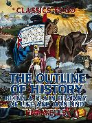 Cover-Bild zu The Outline of History: Being a Plain History of Life and Mankind (eBook) von Wells, H. G.