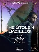 Cover-Bild zu Stolen Bacillus and Other Stories (eBook) von H. G. Wells, Wells