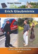 Cover-Bild zu Erich Glaubmirnix - Kriminalfälle und Abenteuer heute und im Mittelalter (eBook) von Kästner, Gregor