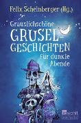 Cover-Bild zu Scheinberger, Felix (Vorb.): Grauslichschöne Gruselgeschichten für dunkle Abende