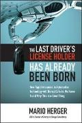 Cover-Bild zu Herger, Mario: The Last Driver's License Holder Has Already Been Born: How Rapid Advances in Automotive Technology Will Disrupt Life as We Know It and Why This Is a