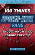 Cover-Bild zu Ginocchio, Mark: 100 Things Spider-Man Fans Should Know & Do Before They Die