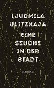 Cover-Bild zu Ulitzkaja, Ljudmila: Eine Seuche in der Stadt