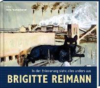 Cover-Bild zu Reimann, Brigitte: Brigitte Reimann - In der Erinnerung sieht alles anders aus